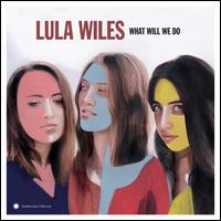 What Will We Do - Lula Wiles