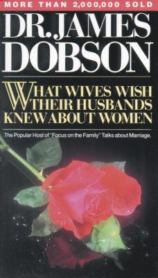 What Wives Wish Their Husbands Knew about Women - Dobson, James C, Dr., PH.D., and Dobson, Kit