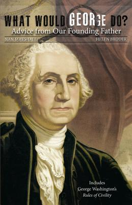 What Would George Do?: Advice from Our Founding Father - Marshall, Nan, and Broder, Helen