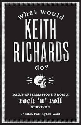 What Would Keith Richards Do?: Daily Affirmations with a Rock and Roll Survivor - West, Jessica Pallington