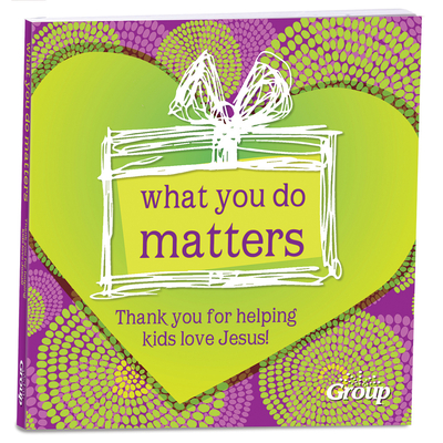 What You Do Matters: Thank You for Helping Kids Love Jesus! - Group Publishing