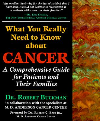 What You Really Need to Know about Cancer: A Comprehensive Guide for Patients and Their Families - Buckman, Robert, Dr., Ph.D., and Bast, Robert, Professor, M.D. (Foreword by)