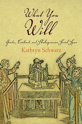 What You Will: Gender, Contract, and Shakespearean Social Space - Schwarz, Kathryn