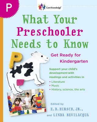 What Your Preschooler Needs to Know: Read-Alouds to Get Ready for Kindergarten - Hirsch, E D, Jr., and Bevilacqua, Linda
