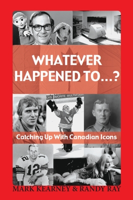 Whatever Happened To...?: Catching Up with Canadian Icons - Kearney, Mark, and Ray, Randy