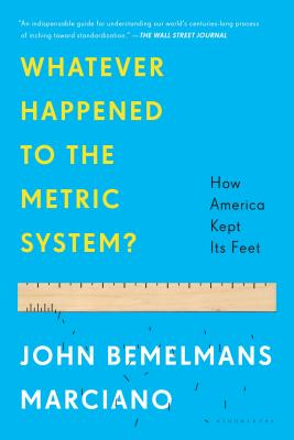 Whatever Happened to the Metric System?: How America Kept Its Feet - Marciano, John Bemelmans