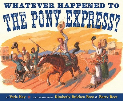 Whatever Happened to the Pony Express? - Kay, Verla
