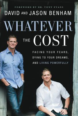 Whatever the Cost: Facing Your Fears, Dying to Your Dreams, and Living Powerfully - Benham, David, Dr., and Benham, Jason, and Lamb, Scott