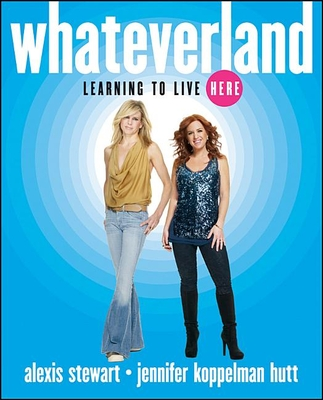 Whateverland: Learning to Live Here - Stewart, Alexis, and Hutt, Jennifer Koppelman