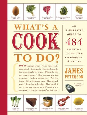 What's a Cook to Do?: An Illustrated Guide to 484 Essential Tools, Tips, Techniques, & Tricks -