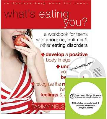 What's Eating You?: A Workbook for Teens with Anorexia, Bulimia & Other Eating Disorders - Nelson, Tammy, PhD