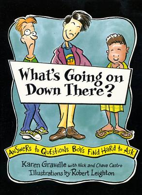What's Going on Down There?: Answers to Questions Boys Find Hard to Ask - Gravelle, Karen, Ph.D.