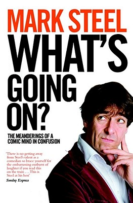What's Going On?: The Meanderings of a Comic Mind in Confusion - Steel, Mark