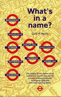 What's in a Name?: Origins of Station Names on the London Underground - Harris, Cyril M.