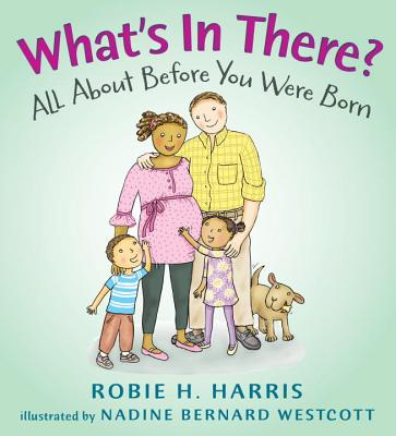 What's in There?: All about Before You Were Born - Harris, Robie H