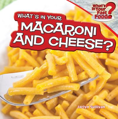 What's in Your Macaroni and Cheese? - Sullivan, Jaclyn
