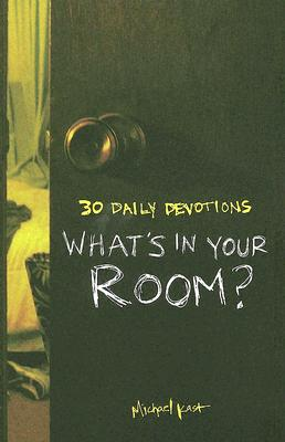 What's in Your Room?: 30 Daily Devotions - Kast, Michael