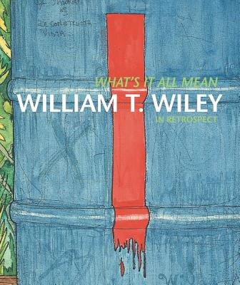 What's It All Mean: William T. Wiley in Retrospect - Moser, Joann (Editor), and Yau, John (Contributions by), and Hanhardt, John G (Contributions by)