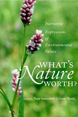 What's Nature Worth?: Narrative Expressions of Environmental Values - Satterfield, Terre (Editor)