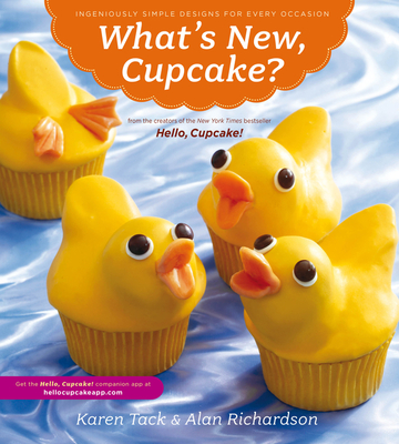 What's New, Cupcake?: Ingeniously Simple Designs for Every Occasion - Tack, Karen, and Richardson, Alan