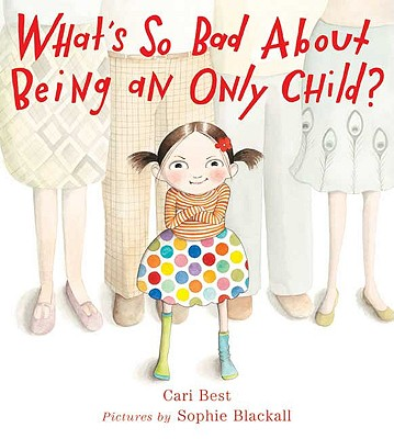 What's So Bad about Being an Only Child? - Best, Cari