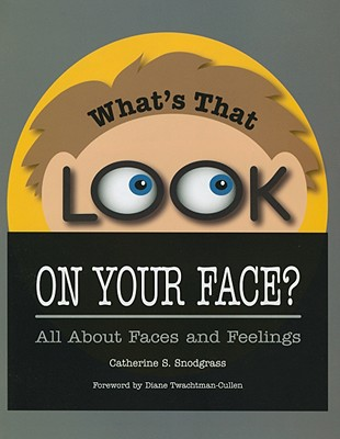 What's That Look on Your Face?: All about Faces and Feelings - Snodgrass, Catherine S, and Twachtman-Cullen, Diane (Foreword by)