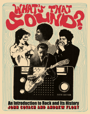 What's That Sound?: An Introduction to Rock and Its History - Covach, John, and Flory, Andrew