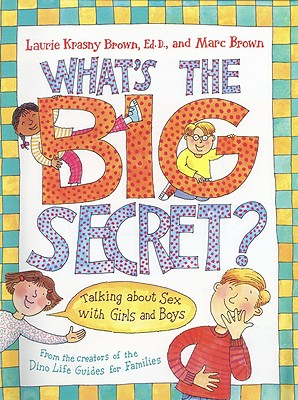What's the Big Secret?: Talking about Sex with Girls and Boys - Brown, Laurene Krasny, and Brown, Laurie Krasny, and Brown, Marc Tolon (Illustrator)