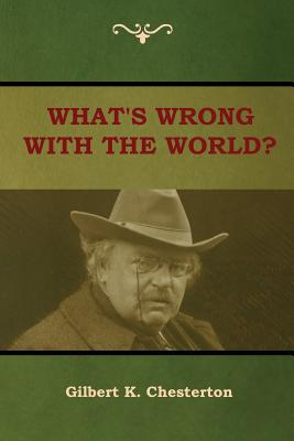 What's Wrong with the World? - Chesterton, Gilbert K