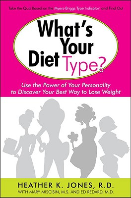 What's Your Diet Type?: Use the Power of Your Personality to Discover Your Best Way to Lose Weight - Jones, Heather K, Rd, and Miscisin, Mary, and Redard, Ed