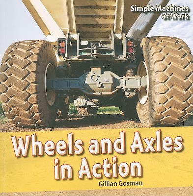 Wheels and Axles in Action - Gosman, Gillian