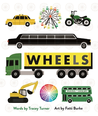 Wheels: Cars, Cogs, Carousels, and Other Things That Spin - Turner, Tracey