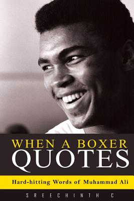 When a Boxer Quotes: Hard-Hitting Words of Muhammad Ali - C, Sreechinth