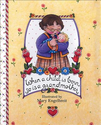When a Child Is Born, So Is a Grandmother - Engelbreit, Mary