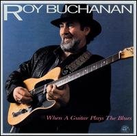 When a Guitar Plays the Blues - Roy Buchanan