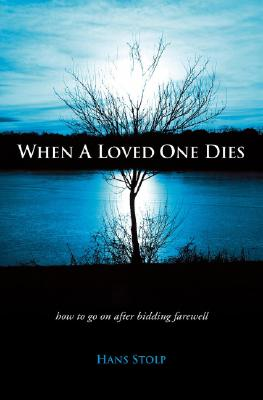 When a Loved One Dies: How to Go on After Saying Goodbye - Stolp, Hans