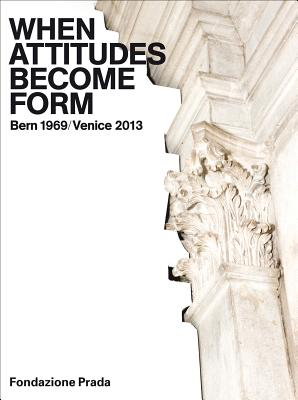 When Attitudes Become Form - Bern 1969/Venice 2013 - Celant, Germano