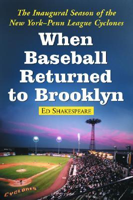 When Baseball Returned to Brooklyn: The Inaugural Season of the New York-Penn League Cyclones - Shakespeare, Ed