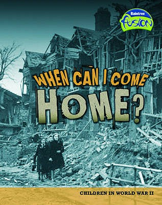 When Can I Come Home?: Children in World War II - Spilsbury, Louise, and Spilsbury, Richard