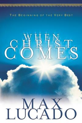 When Christ Comes - Lucado, Max