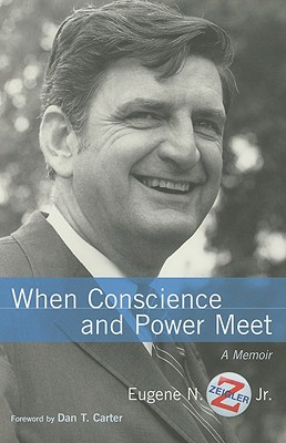 When Conscience and Power Meet - Zeigler, Eugene N, Jr., and Carter, Dan T (Foreword by)