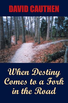 When Destiny Comes to a Fork in the Road - Cauthen, David