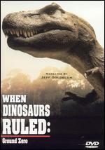 When Dinosaurs Ruled: Ground Zero
