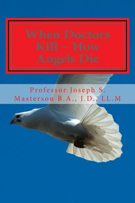 When Doctors Kill How Angels Die - Masterson J D, L Prof Joseph S