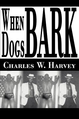When Dogs Bark - Harvey, Charles W