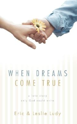 When Dreams Come True: A Love Story Only God Could Write - Ludy, Eric, and Ludy, Leslie