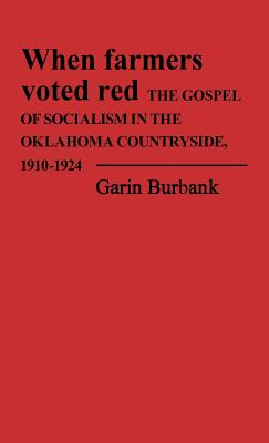 When Farmers Voted Red: The Gospel of Socialism in the Oklahoma Countryside, 1910-1924 - Burbank, Garin, and Unknown