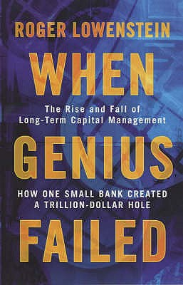 When Genius Failed: The Rise and Fall of Long Term Capital Management - Lowenstein, Roger
