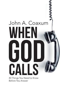 When God Calls: 40 Things You Need to Know Before You Answer - Coaxum, John a