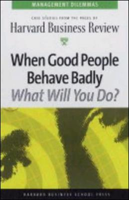 When Good People Behave Badly - Harvard Business Review (Editor)